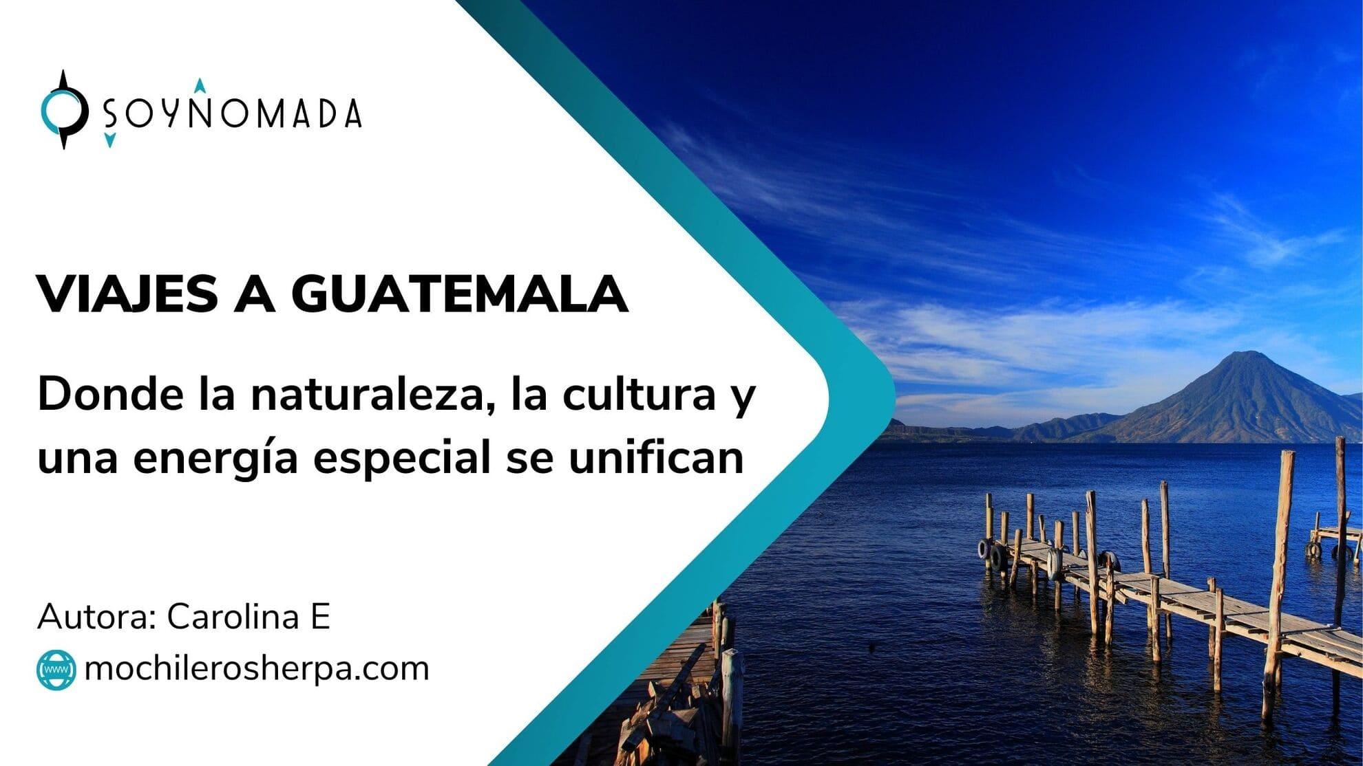 Viajes a Guatemala – Donde la naturaleza, la cultura y una energía especial se unifican